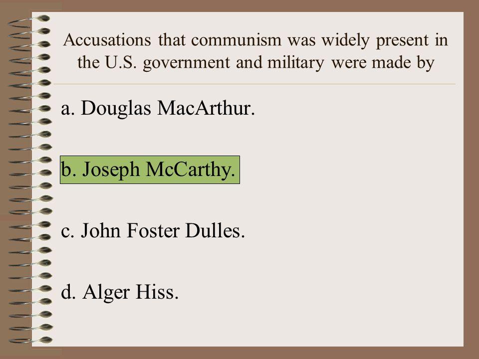 a. Douglas MacArthur. b. Joseph McCarthy. c. John Foster Dulles.