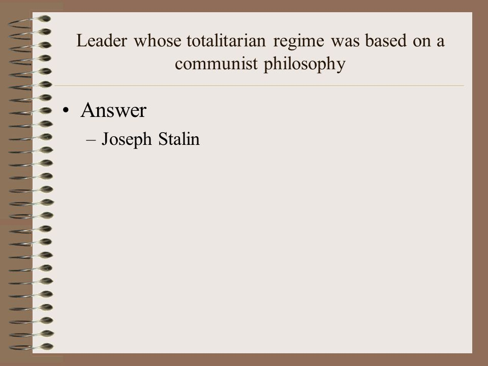 Leader whose totalitarian regime was based on a communist philosophy