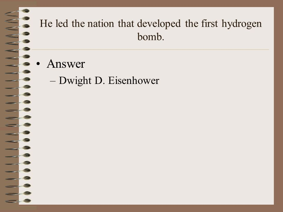He led the nation that developed the first hydrogen bomb.