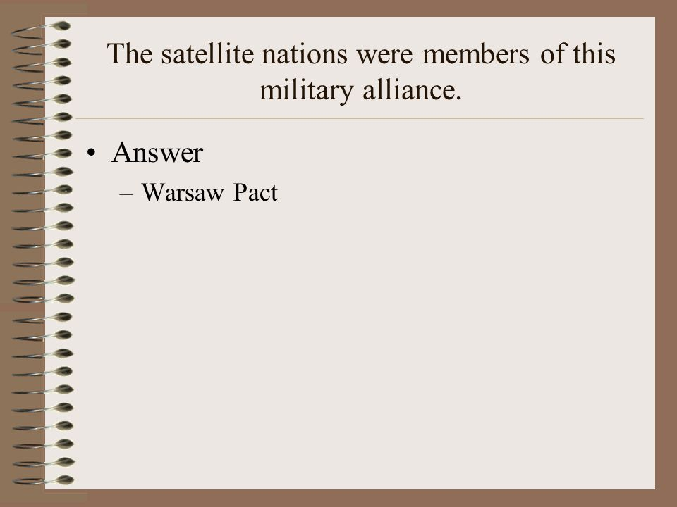 The satellite nations were members of this military alliance.