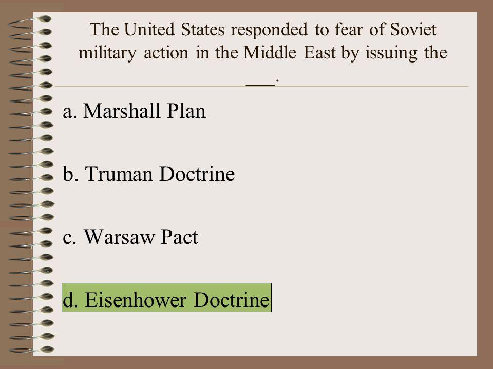 a. Marshall Plan b. Truman Doctrine c. Warsaw Pact