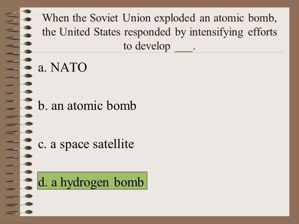 a. NATO b. an atomic bomb c. a space satellite d. a hydrogen bomb