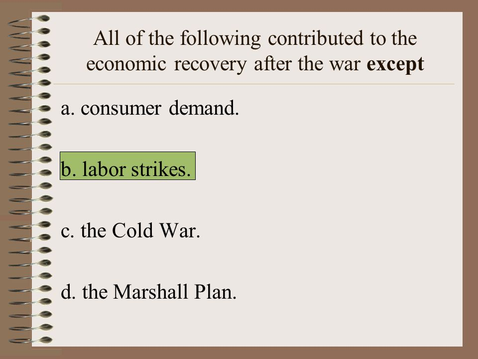 All of the following contributed to the economic recovery after the war except