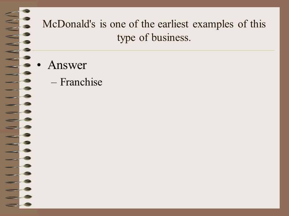 McDonald s is one of the earliest examples of this type of business.