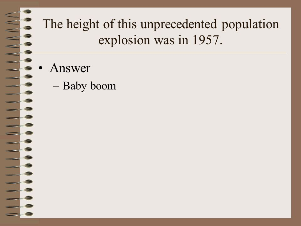 The height of this unprecedented population explosion was in 1957.