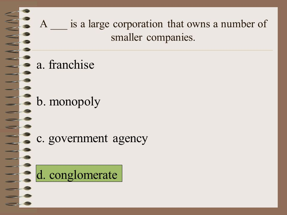 A ___ is a large corporation that owns a number of smaller companies.