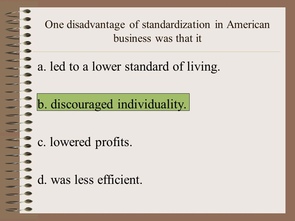 One disadvantage of standardization in American business was that it