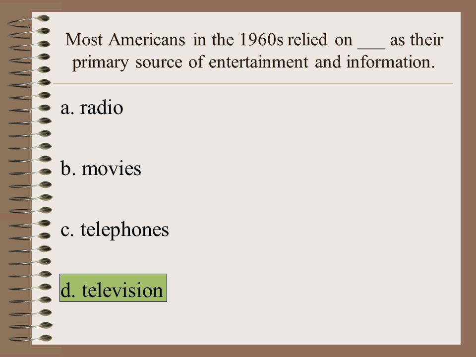 a. radio b. movies c. telephones d. television