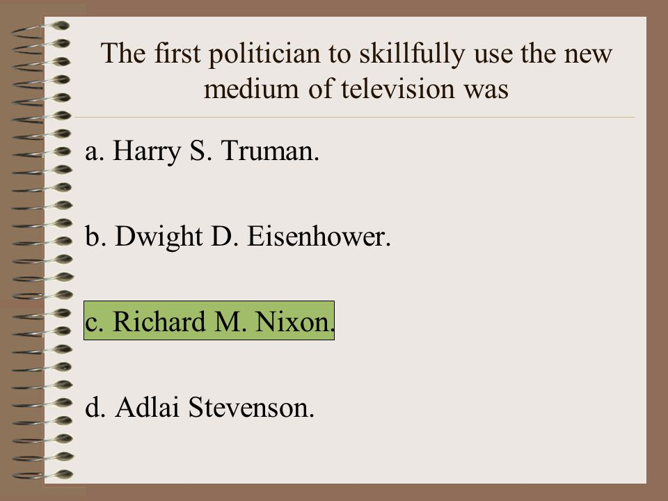 The first politician to skillfully use the new medium of television was