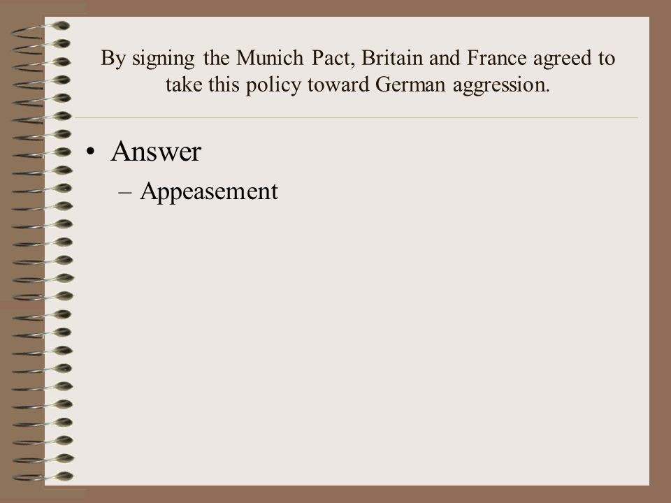 By signing the Munich Pact, Britain and France agreed to take this policy toward German aggression.