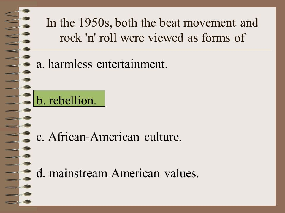 In the 1950s, both the beat movement and rock n roll were viewed as forms of