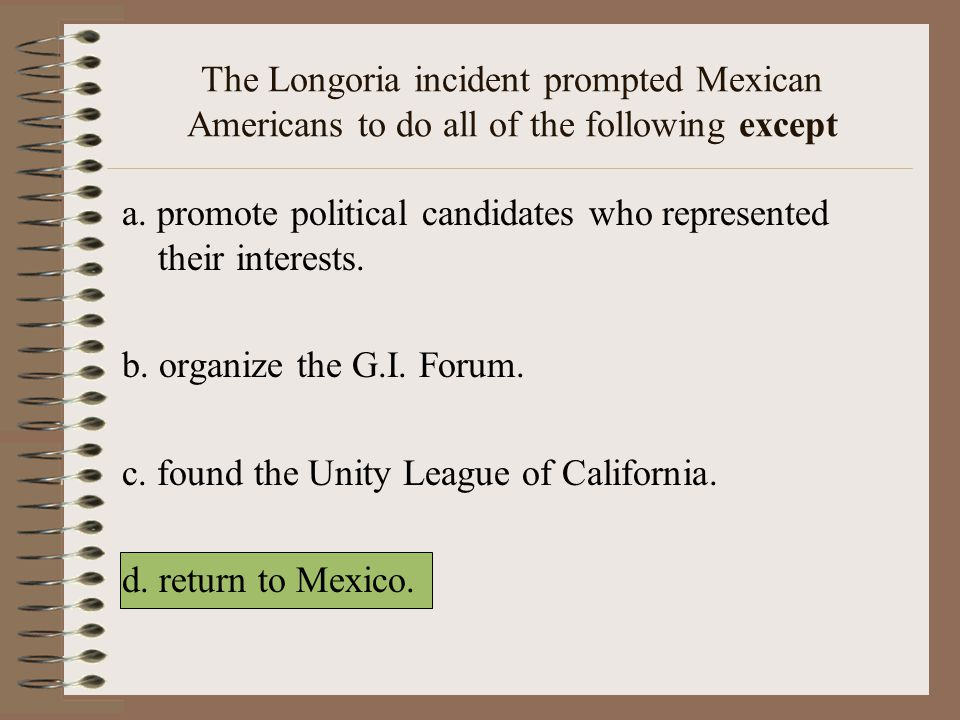 The Longoria incident prompted Mexican Americans to do all of the following except