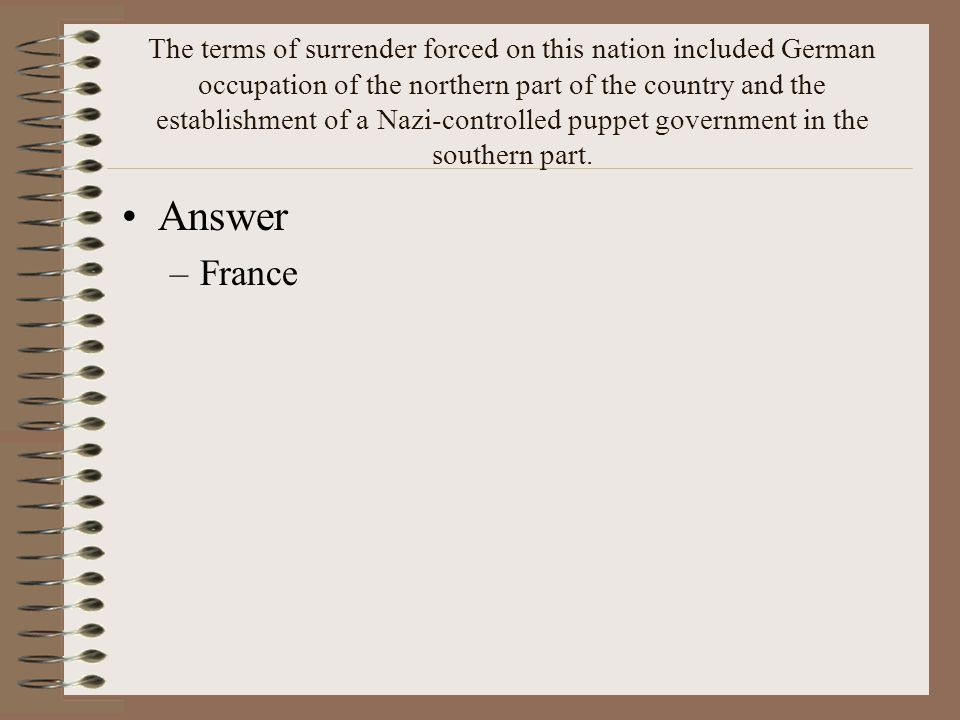 The terms of surrender forced on this nation included German occupation of the northern part of the country and the establishment of a Nazi-controlled puppet government in the southern part.