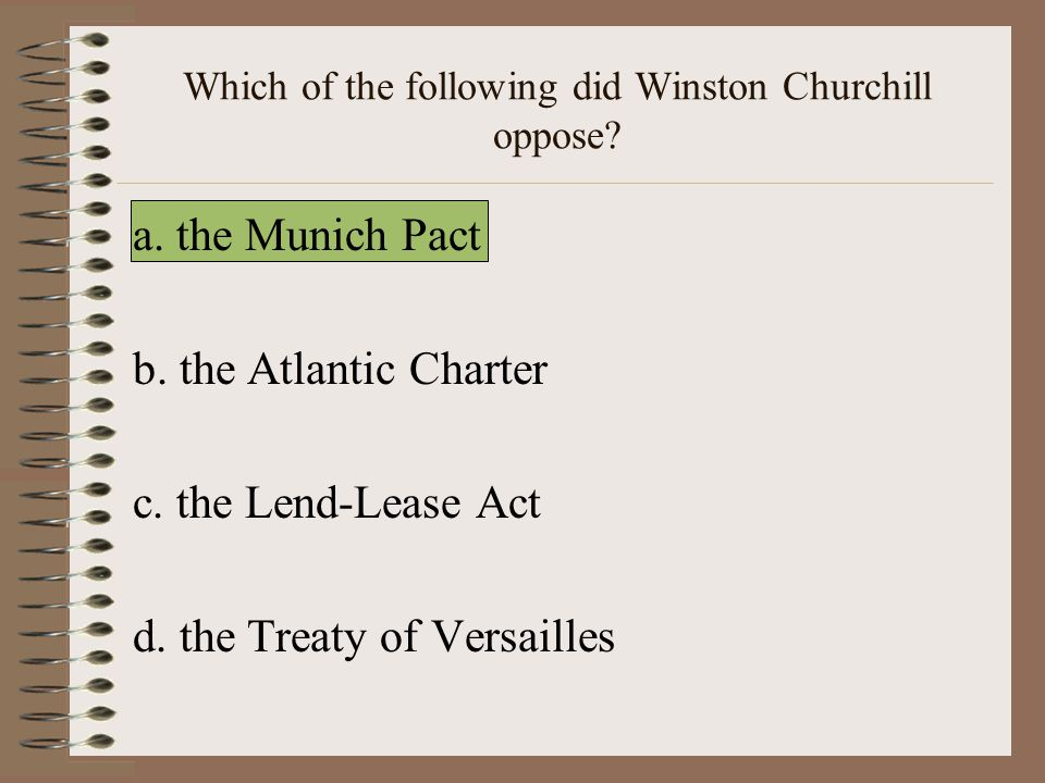 Which of the following did Winston Churchill oppose