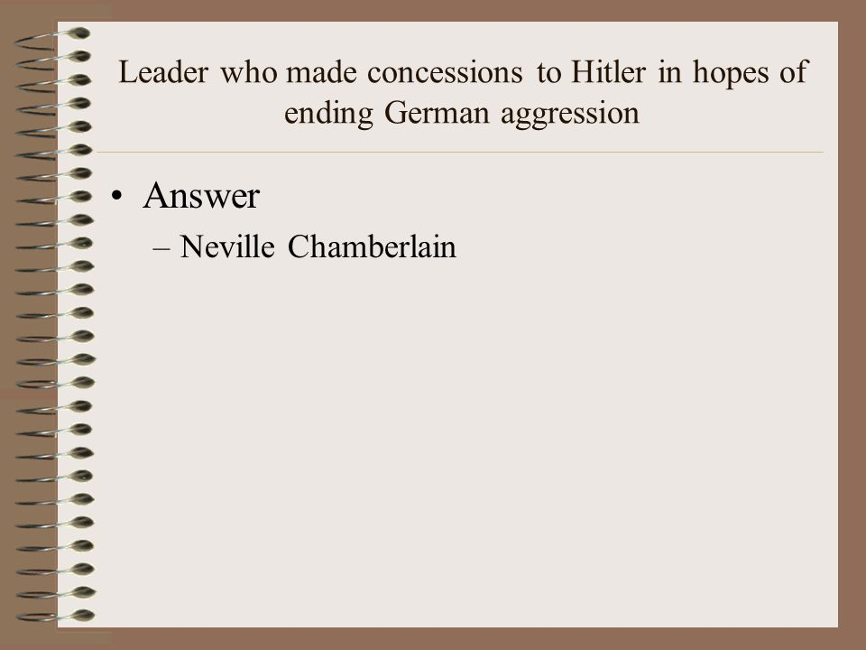 Leader who made concessions to Hitler in hopes of ending German aggression