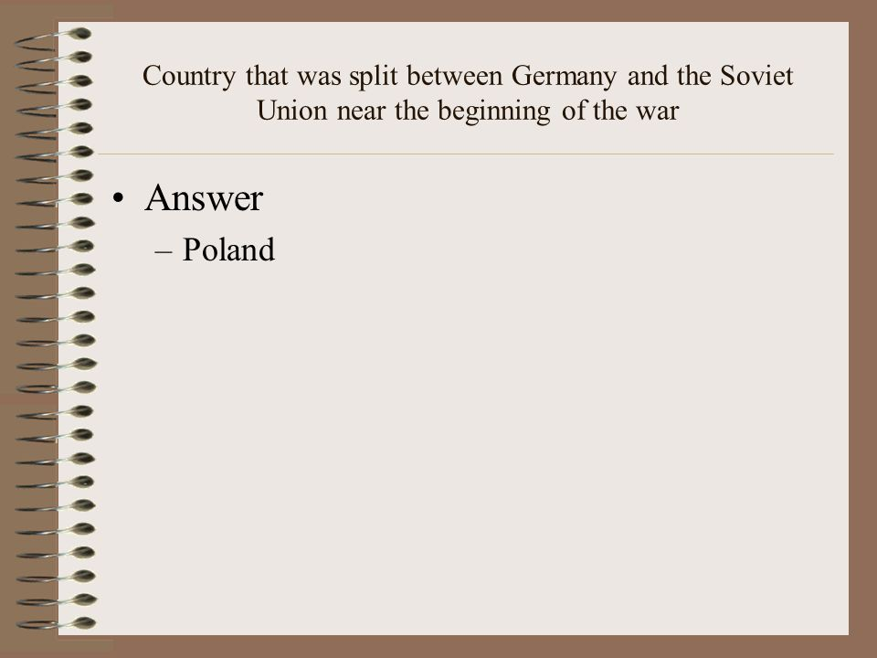 Country that was split between Germany and the Soviet Union near the beginning of the war