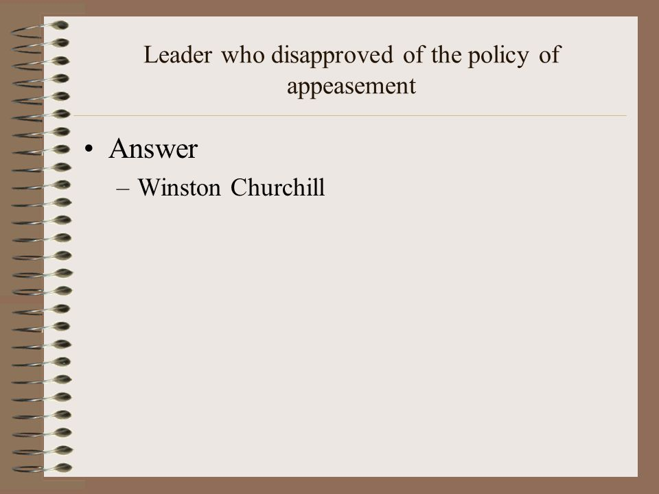 Leader who disapproved of the policy of appeasement