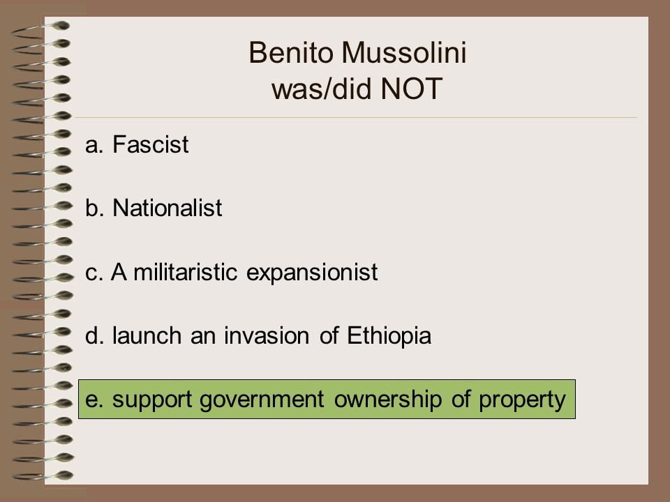 Benito Mussolini was/did NOT