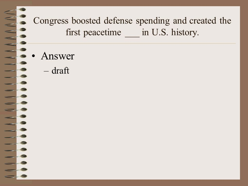 Congress boosted defense spending and created the first peacetime ___ in U.S. history.