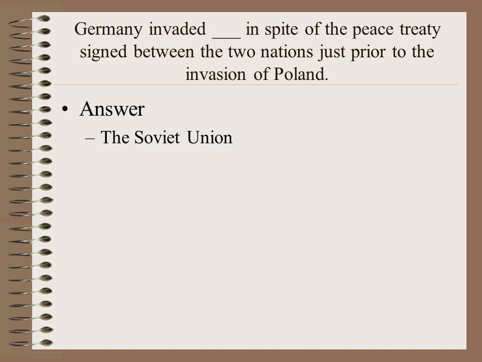 Germany invaded ___ in spite of the peace treaty signed between the two nations just prior to the invasion of Poland.