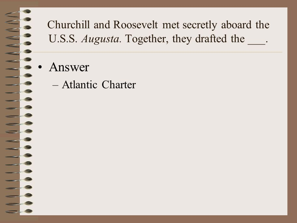 Churchill and Roosevelt met secretly aboard the U. S. S. Augusta