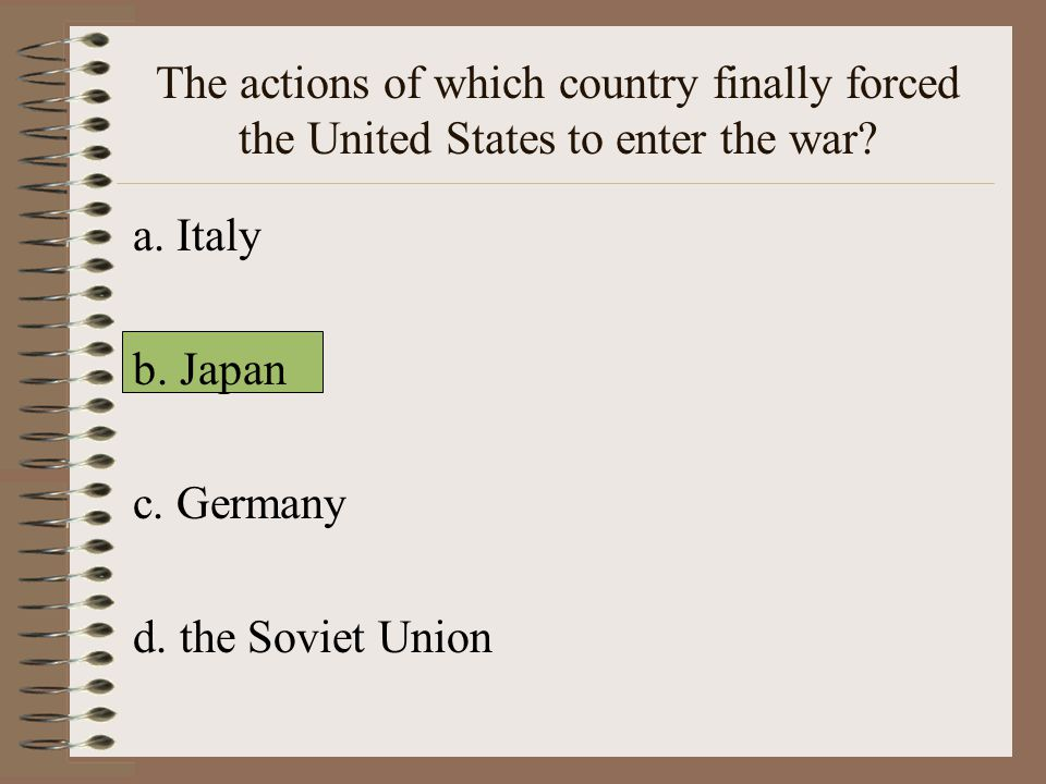The actions of which country finally forced the United States to enter the war