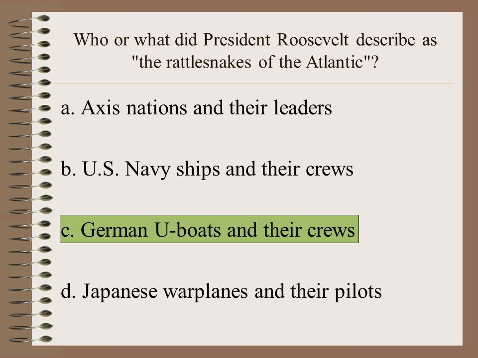 a. Axis nations and their leaders b. U.S. Navy ships and their crews