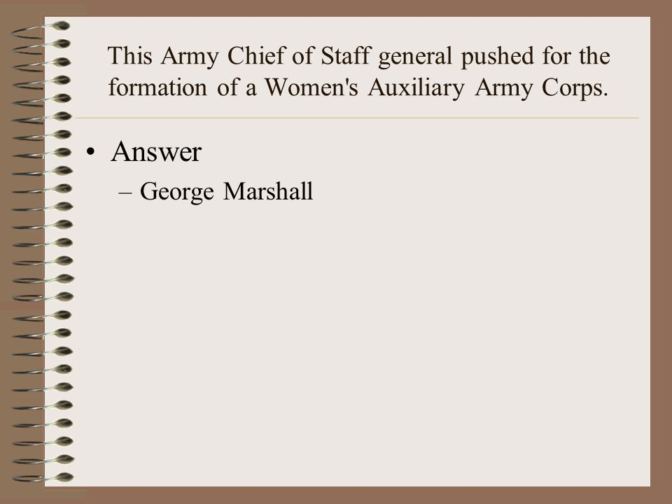 This Army Chief of Staff general pushed for the formation of a Women s Auxiliary Army Corps.