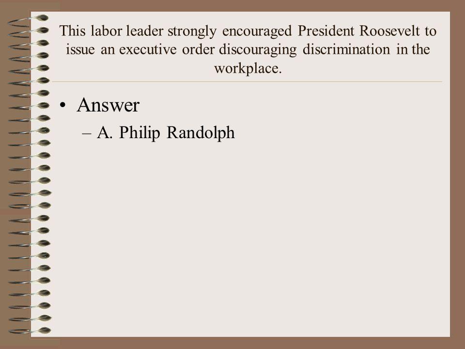 Answer A. Philip Randolph