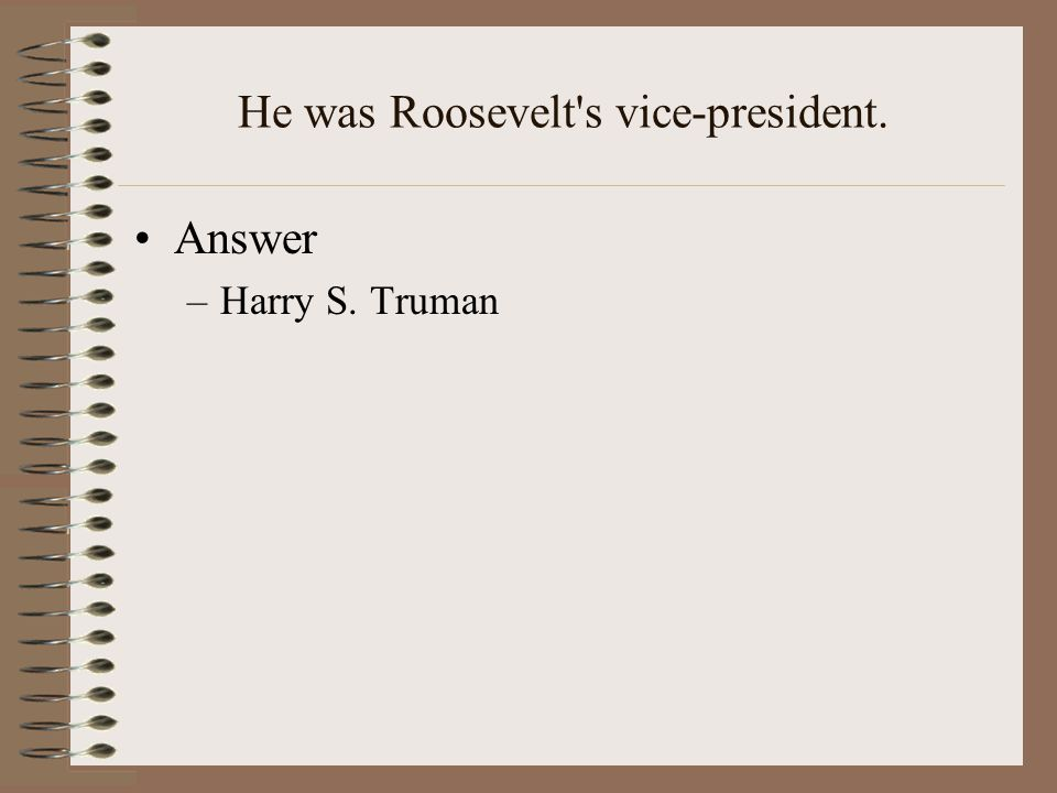 He was Roosevelt s vice-president.