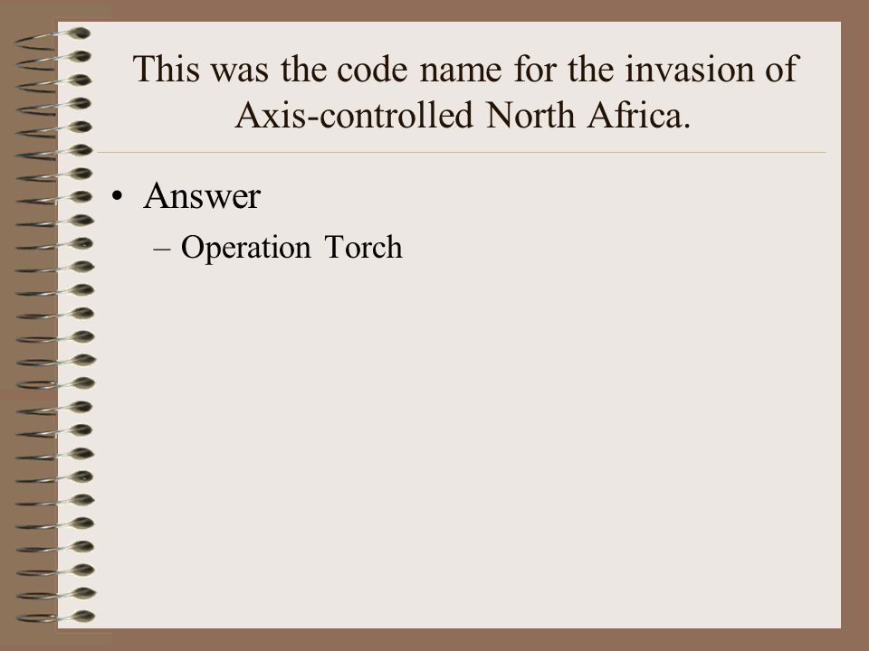 This was the code name for the invasion of Axis-controlled North Africa.