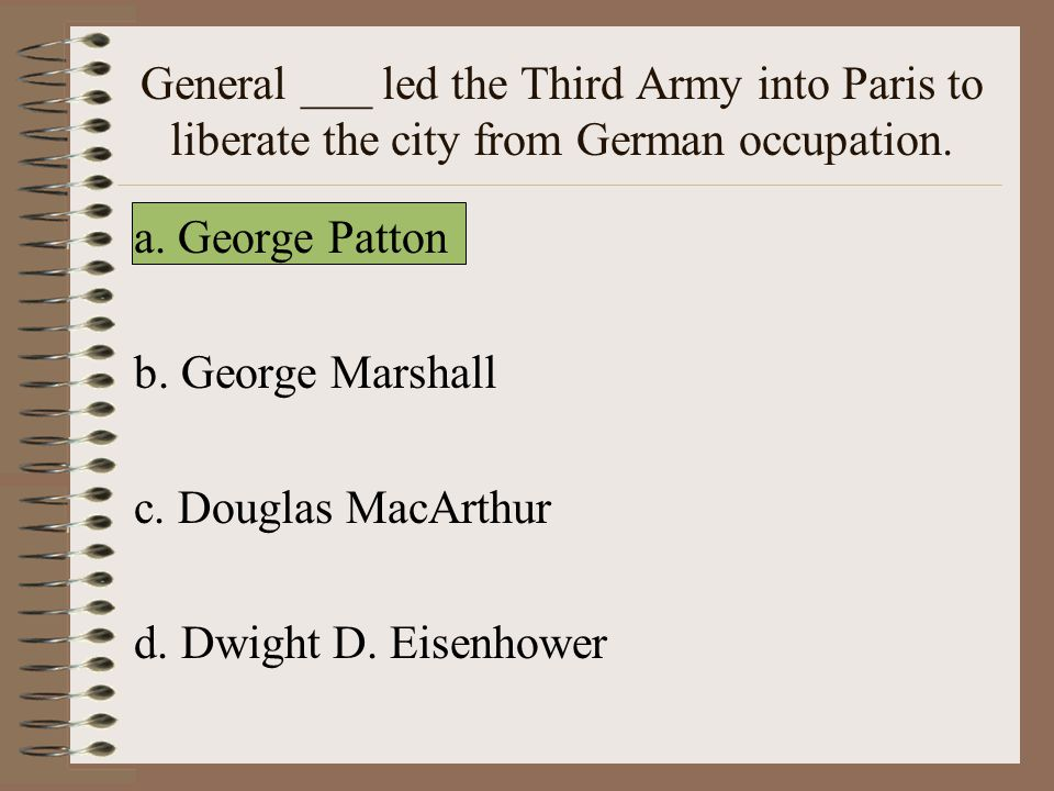 General ___ led the Third Army into Paris to liberate the city from German occupation.