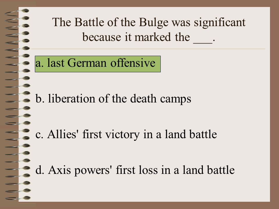 The Battle of the Bulge was significant because it marked the ___.