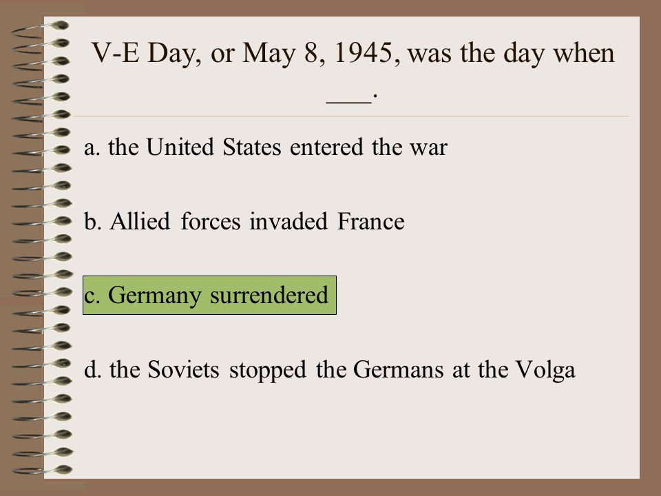 V-E Day, or May 8, 1945, was the day when ___.
