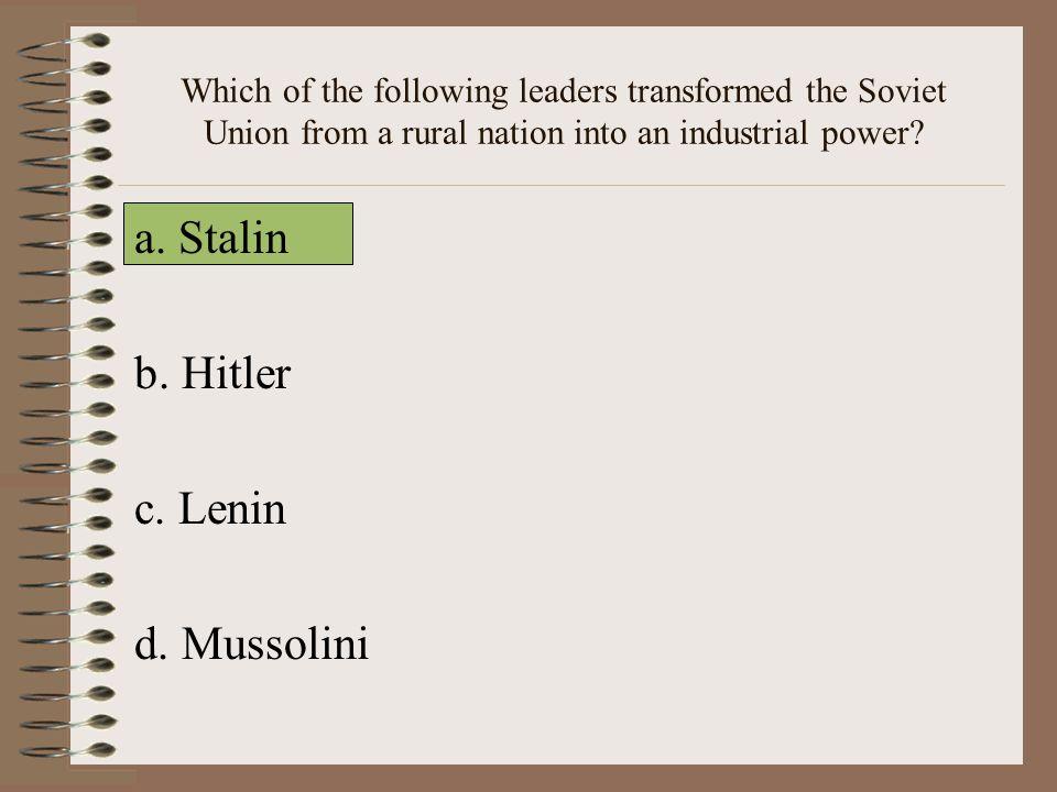 a. Stalin b. Hitler c. Lenin d. Mussolini