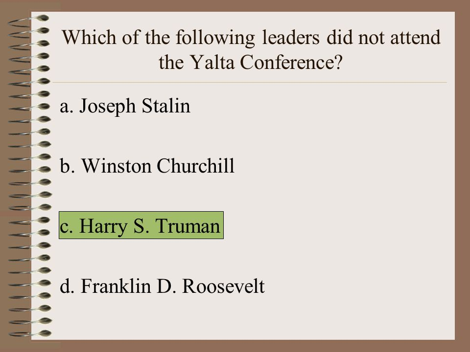 Which of the following leaders did not attend the Yalta Conference