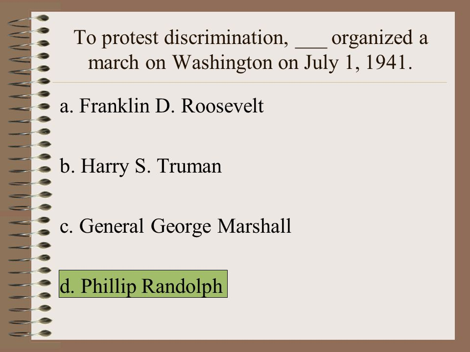 To protest discrimination, ___ organized a march on Washington on July 1, 1941.