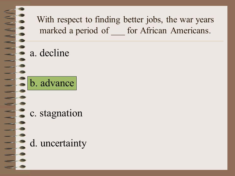 a. decline b. advance c. stagnation d. uncertainty