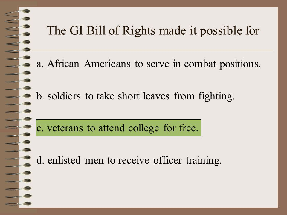The GI Bill of Rights made it possible for