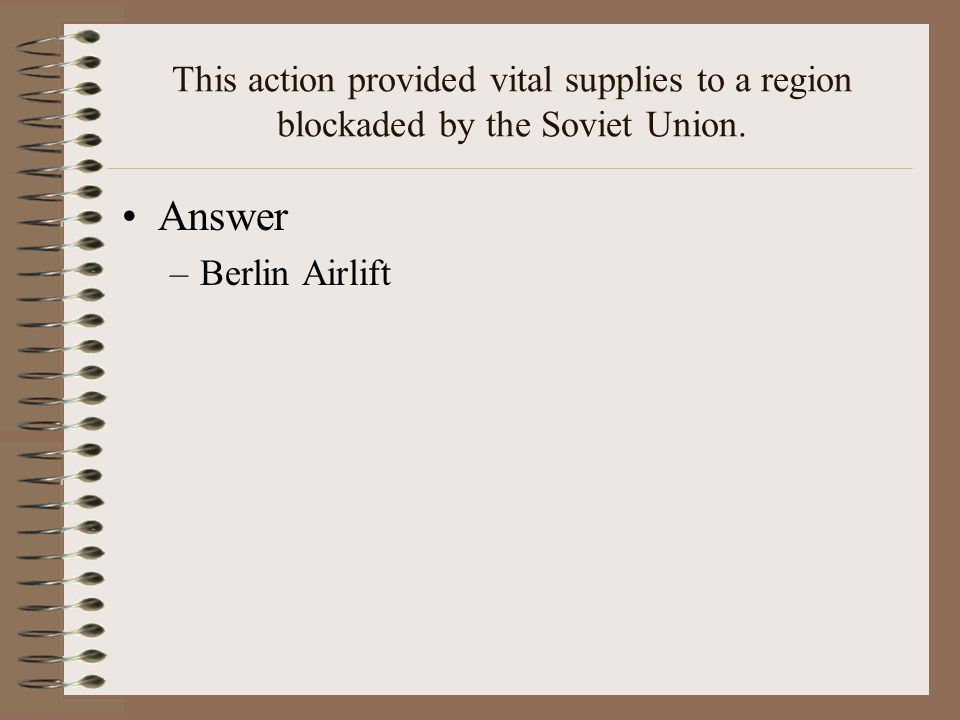 This action provided vital supplies to a region blockaded by the Soviet Union.