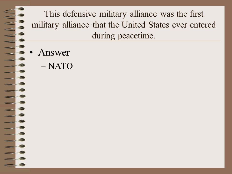 This defensive military alliance was the first military alliance that the United States ever entered during peacetime.