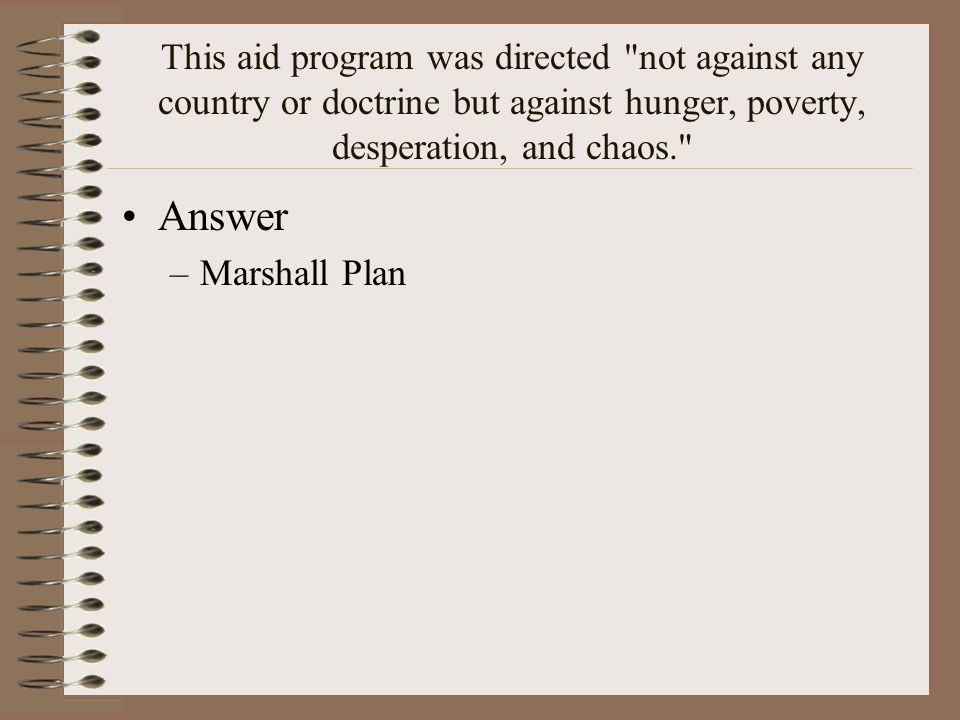 This aid program was directed not against any country or doctrine but against hunger, poverty, desperation, and chaos.