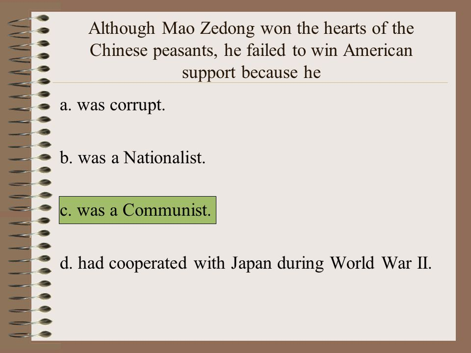 Although Mao Zedong won the hearts of the Chinese peasants, he failed to win American support because he