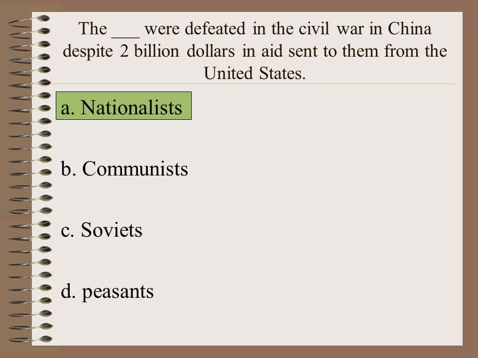 a. Nationalists b. Communists c. Soviets d. peasants
