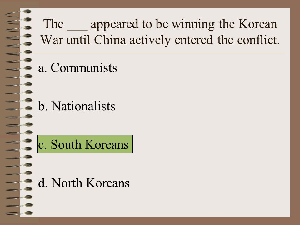 The ___ appeared to be winning the Korean War until China actively entered the conflict.
