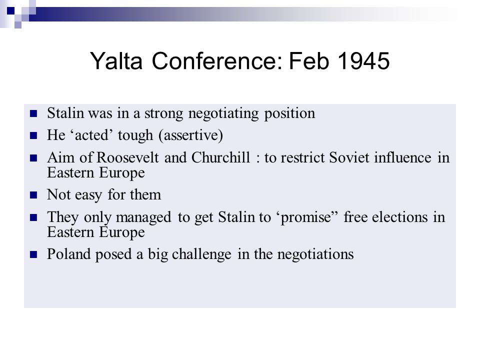 Yalta Conference: Feb 1945 Stalin was in a strong negotiating position