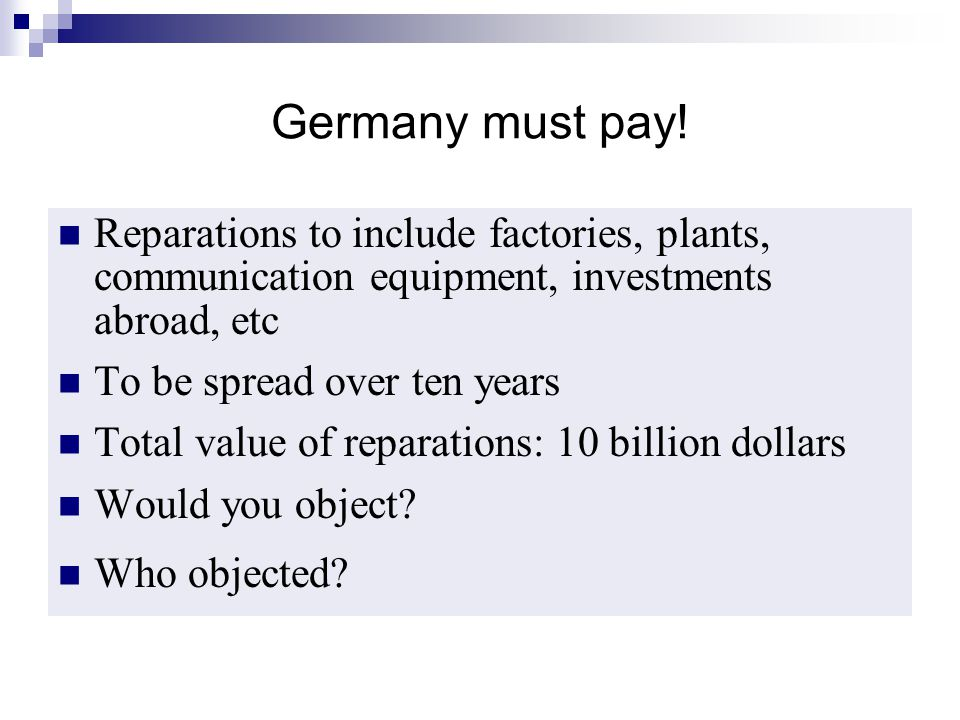 Germany must pay! Reparations to include factories, plants, communication equipment, investments abroad, etc.