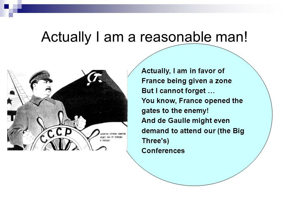 Actually I am a reasonable man!