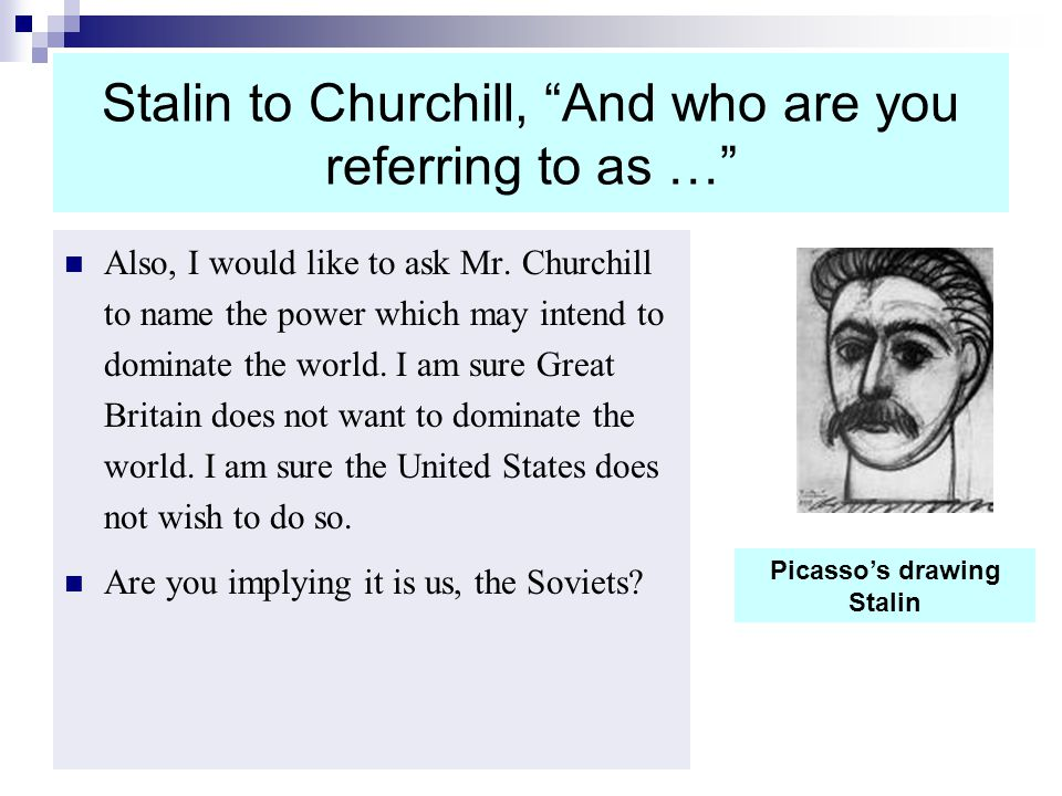 Stalin to Churchill, And who are you referring to as …