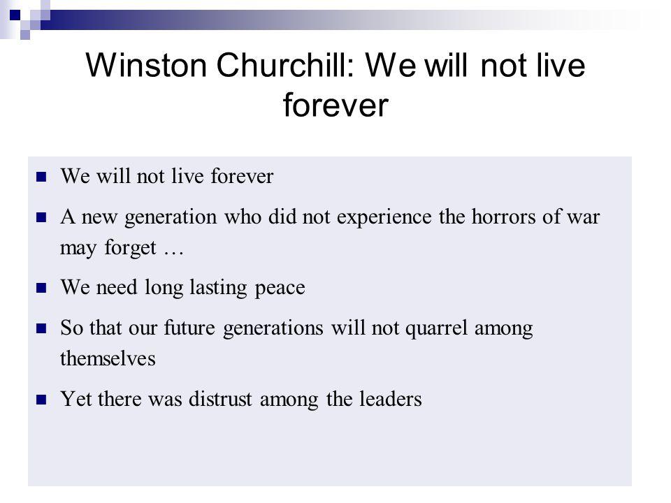 Winston Churchill: We will not live forever
